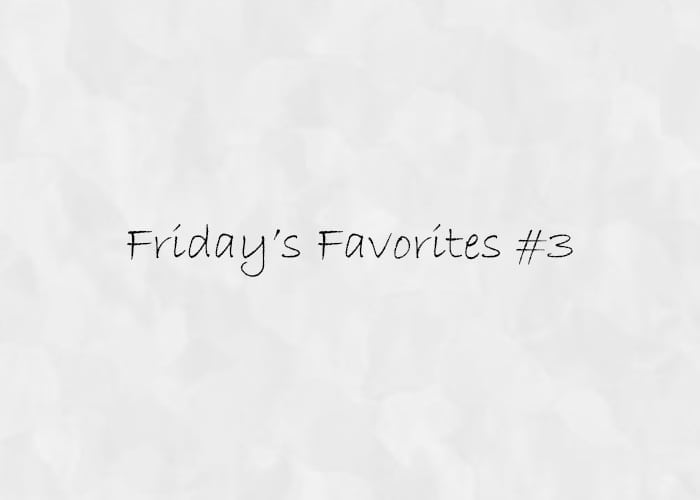 Friday's Favorites #3